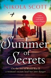 Nikola Scott - Summer of Secrets - A riveting and heart-breaking novel about dark secrets and dangerous romances.