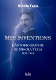 Nikola Tesla - Mes inventions - L'autobiographie de Nikola Tesla (1856-1943).