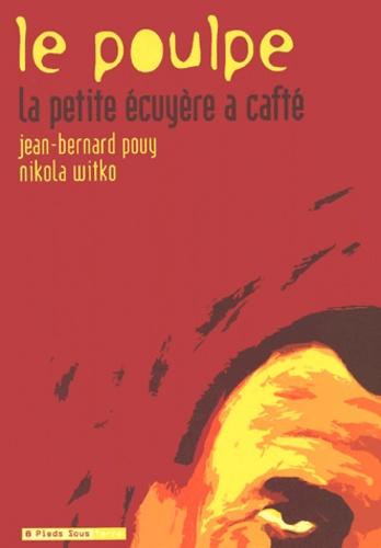 Nikola Witko et Jean-Bernard Pouy - Le Poulpe Tome 1 : La petite écuyère a cafté.