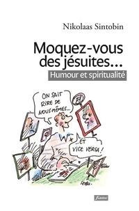 Nikolaas Sintobin - Moquez-vous des jésuites… - Humour et spiritualité.
