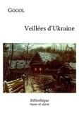 Nikolai Gogol et Eugénie Tchernosvitow - Veillées d'Ukraine - Un roman russe entre comique et fantastique.