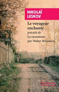 Nikolaï Leskov et Walter Benjamin - Le Voyageur enchanté - Précédé de Le Raconteur de Walter Benjamin.