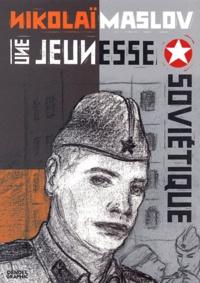 Nikolaï Maslov - Une jeunesse soviétique.