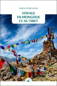 Nikolaï Prjevalski - Voyage en Mongolie et au Tibet.