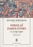 Nikolaï Zabolotski - Le Loup toqué - Anthologie poétique 1926-1958.