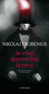 Nikolaj Frobenius - Je vous apprendrai la peur.
