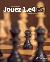 Nikolaos Ntirlis - Jouez 1.e4 e5 ! - Un répertoire classique.