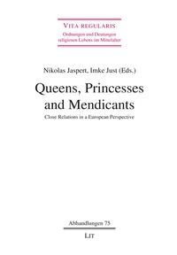 Nikolas Jaspert et Imke Just - Queens, Princesses and Mendicants - Close Relations in a European Perspective.