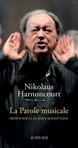 Nikolaus Harnoncourt - La parole musicale - Propos sur la musique romantique.