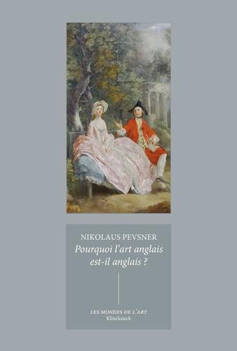Nikolaus Pevsner - Pourquoi l'art anglais est-il anglais ?.