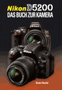 Nikon D5200 - Das Buch zur Kamera.