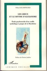 Nikos Kalampalikis - Les Grecs et le Mythe d'Alexandre - Etude psychosociale d'un conflit symbolique à propos de la Macédoine.