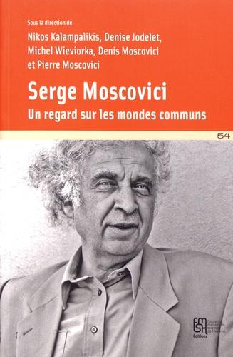 Serge Moscovici. Un regard sur les mondes communs