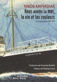 Nikos Kavvadias - Nous avons la mer, le vin et les couleurs - Correspondance 1934-1974. Avec dix lettres de M. Karagatsis.