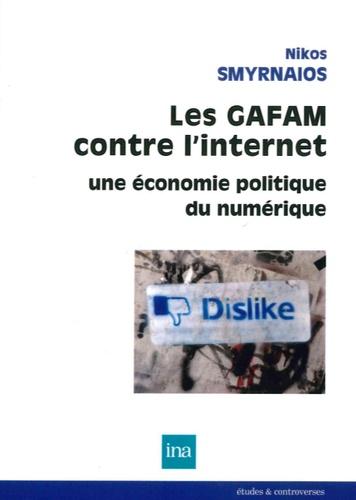Les GAFAM contre l'internet. Une économie politique du numérique