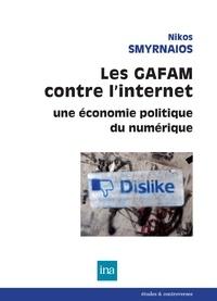 Nikos Smyrnaios - Les GAFAM contre l'internet - Une économie politique du numérique.