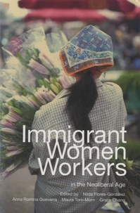 Nilda Flores-Gonzalez et Anna Romina Guevarra - Immigrant Women Workers in the Neoliberal Age.