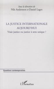Nils Andersson et Daniel Lagot - La justice internationale aujourd'hui - Vraie justice ou justice à sens unique ?.