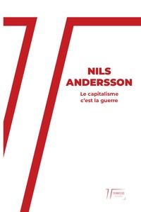 Nils Andersson - Le capitalisme c'est la guerre.