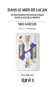 Nils Gascuel - Dans le midi de Lacan - Le mouvement psychanalytique dans le sud de la France.