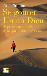 Nils Phildius - Se goûter un en dieu - Approche non duelle de la spiritualité chrétienne.