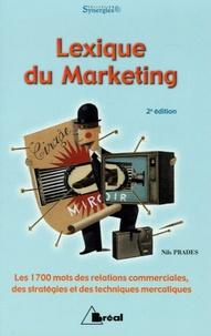 Nils Prades - Lexique du marketing - Les 1700 mots des relations commerciales, des stratégies et des techniques mercatiques.