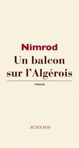 Nimrod - Un balcon sur l'Algérois.