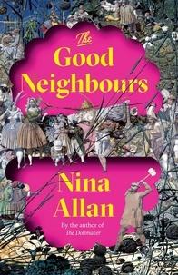 Nina Allan - The Good Neighbours.