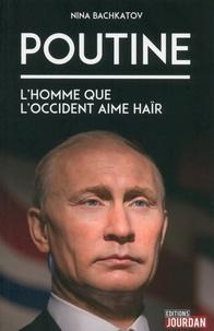 Nina Bachkatov - Poutine - L'homme que l'Occident aime haïr.