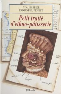 Nina Barbier et Emmanuel Perret - Petit traité d'ethno-pâtisserie.