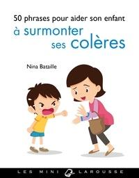 Nina Bataille - 50 phrases pour aider son enfant à surmonter ses colères.