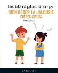 Nina Bataille - 50 règles d'or pour bien gérer la jalousie frères-soeurs.