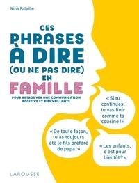 Nina Bataille - Ces phrases à dire (ou ne pas dire) en famille - Pour retrouver une communication positive et bienveillante.