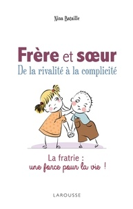 Nina Bataille - Frères et soeurs, de la rivalité à la complicité - La fratrie : une force pour la vie !.