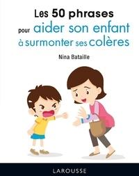 Nina Bataille - Les 50 phrases pour aider son enfant à surmonter ses colères.