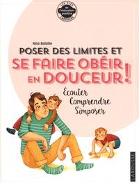 Nina Bataille - Poser des limites et se faire obéir en douceur ! - Ecouter, comprendre, s'imposer.
