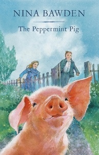 Nina Bawden et Alan Marks - The Peppermint Pig - 'Warm and funny, this tale of a pint-size pig and the family he saves will take up a giant space in your heart' Kiran Millwood Hargrave.