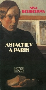 Nina Berberova - Astachev à Paris.