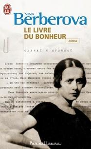 Nina Berberova - Le livre du bonheur.