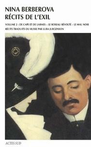 Nina Berberova - Récits de l'exil - Volume 2, De cape et de larmes ; Le Roseau révolté ; Le Mal noir.