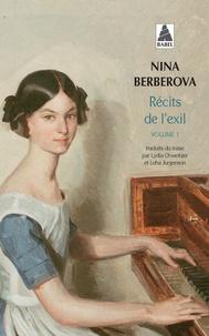 Nina Berberova - Récits de l'exil - Volume 1, L'Accompagnatrice ; Roquenval ; Le Laquais et la putain ; Astachev à Paris ; La Résurrection de Mozart.