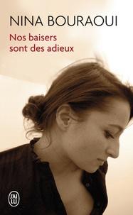 Nina Bouraoui - Nos baisers sont des adieux.