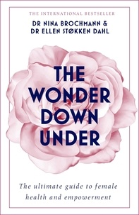 Nina Brochmann et Ellen Stokken Dahl - The Wonder Down Under - A User's Guide to the Vagina.
