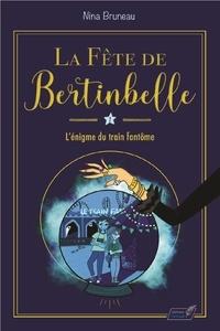 Nina Bruneau - La fête de Bertinbelle Tome 1 : L'énigme du train fantôme.