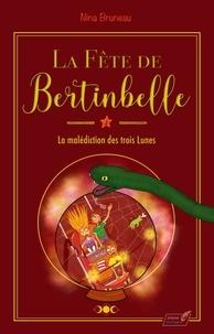 Nina Bruneau - La fête de Bertinbelle Tome 2 : La malédiction des trois Lunes.
