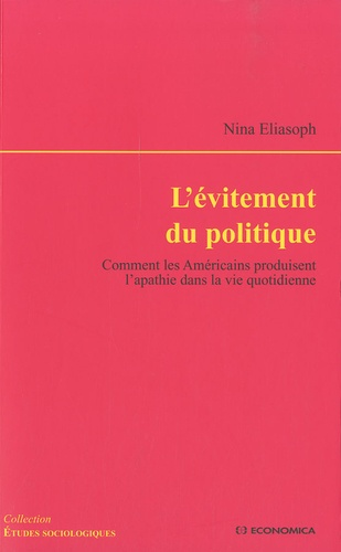 Nina Eliasoph - L'évitement du politique - Comment les Américains produisent l'apathie dans la vie quotidienne.