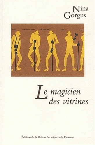 Nina Gorgus - Le magicien des vitrines - Le muséologue Georges Henri Rivière.