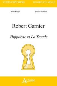 Nina Hugot et Sabine Lardon - Robert Garnier - Hippolyte et La Troade.
