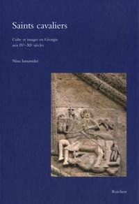 Nina Iamanidze - Saints cavaliers - Cultes et images en Géorgie aux IVe - XIe siècles.