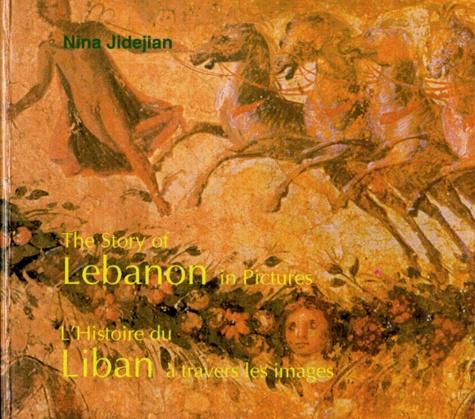 Nina Jidejian - L'HISTOIRE DU LIBAN A TRAVERS LES IMAGES : THE STORY OF LEBANON A TRAVERS LES IMAGES.
